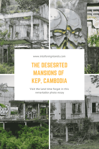 abandoned mansions of kep cambodia