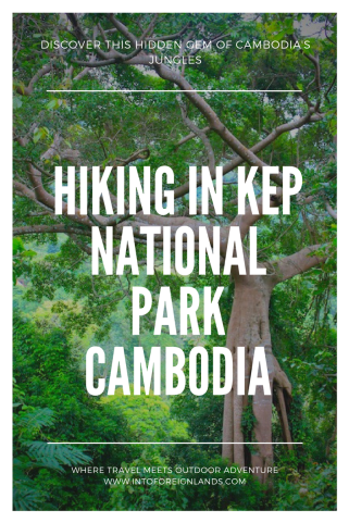 Get off the path in Cambodia and try hiking in Kep National Park near Kampot. Best Cambodia Travel Tips from Into Foreign Lands