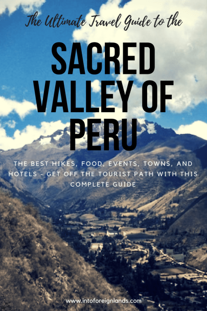 The Ultimate Guide to the Sacred Valley of Peru: Where to Go, What to Do, What to Eat, Where to Stay, and an Insiders Guide to the Best Hikes