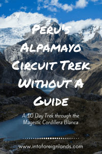 Trek My Favorite Hike in Peru the Alpamayo Circuit Trek without a Guide; the Ultimate Peruvian Andes Adventure