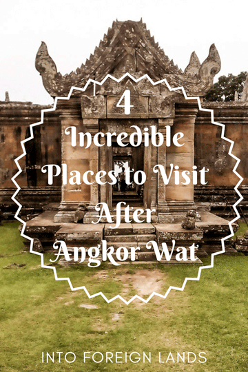 4 Tourist Spots to Visit in Cambodia after you finish touring Angkor Wat and Siem Reap