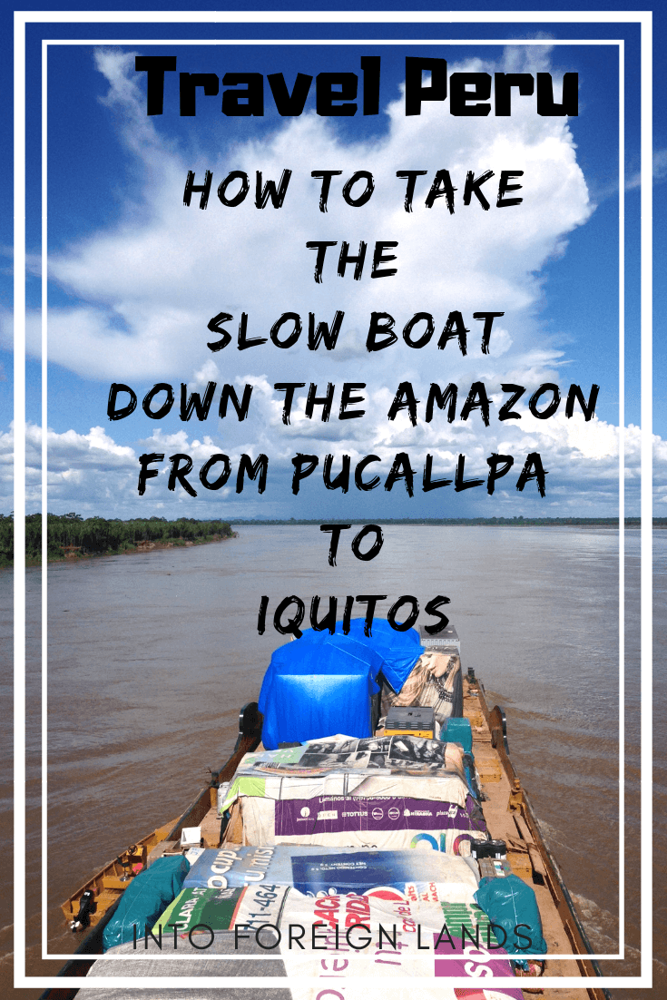 Learn how to take the slow boat down the Amazon from Pucallpa to Iquitos: Travel in Peru
